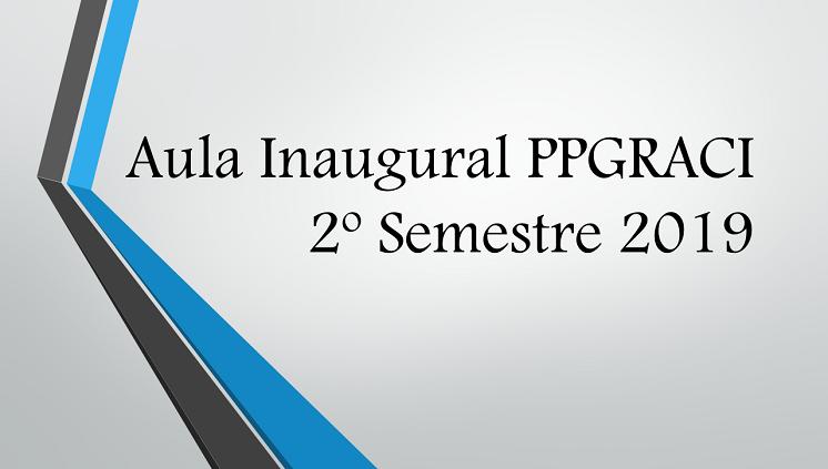 Informações sobre a Aula Inaugural 2º Semestre 2019 PPGRACI