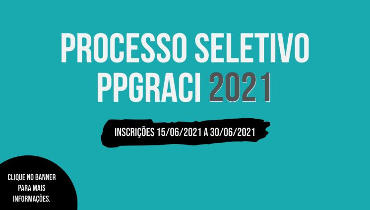 PROCESSO SELETIVO PPGRACI 2021